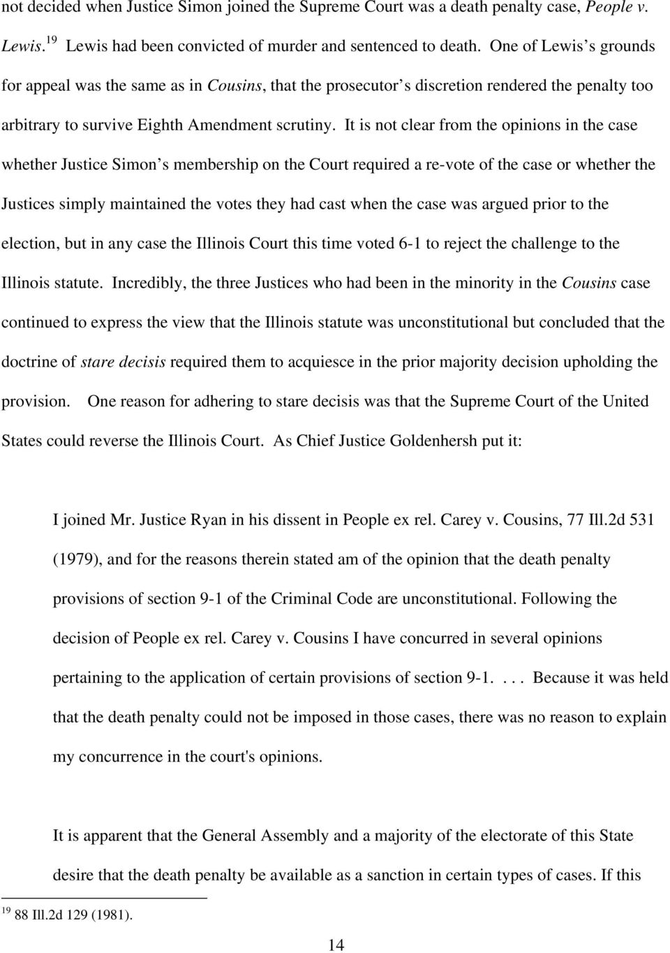 It is not clear from the opinions in the case whether Justice Simon s membership on the Court required a re-vote of the case or whether the Justices simply maintained the votes they had cast when the