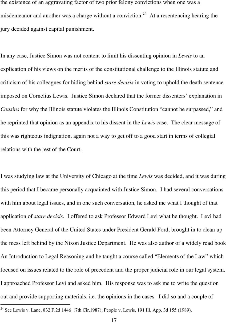 In any case, Justice Simon was not content to limit his dissenting opinion in Lewis to an explication of his views on the merits of the constitutional challenge to the Illinois statute and criticism
