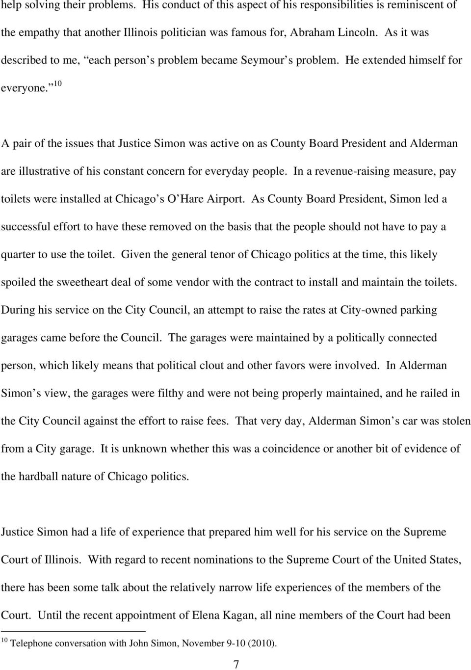 10 A pair of the issues that Justice Simon was active on as County Board President and Alderman are illustrative of his constant concern for everyday people.