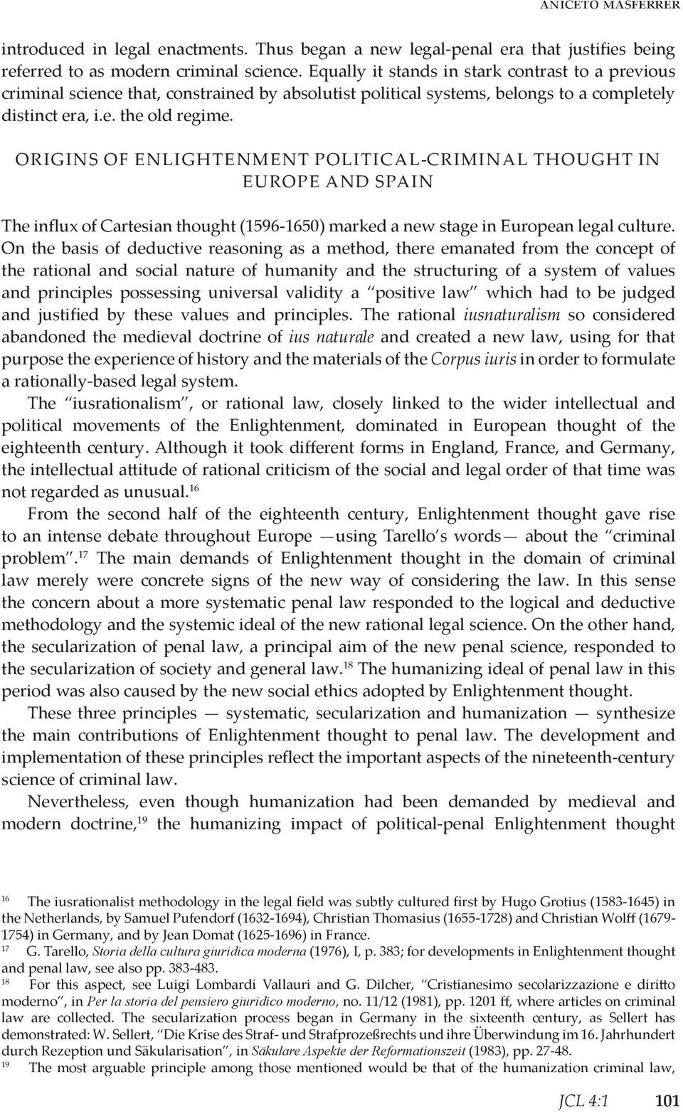 Origins of Enlightenment political-criminal thought in Europe and Spain The influx of Cartesian thought (1596-1650) marked a new stage in European legal culture.