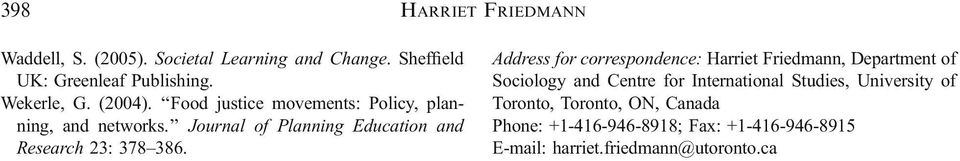 Address for correspondence: Harriet Friedmann, Department of Sociology and Centre for International Studies,