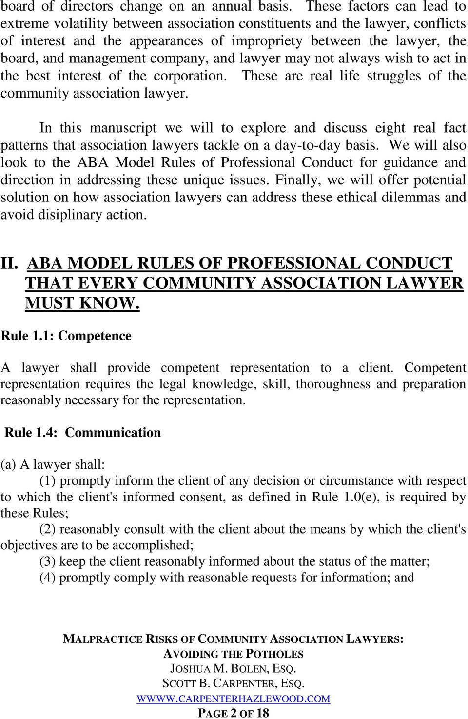 company, and lawyer may not always wish to act in the best interest of the corporation. These are real life struggles of the community association lawyer.