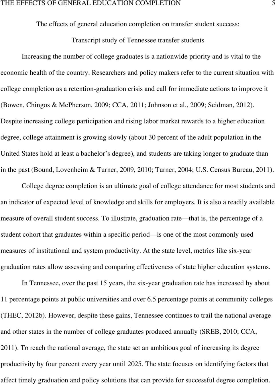 Researchers and policy makers refer to the current situation with college completion as a retention-graduation crisis and call for immediate actions to improve it (Bowen, Chingos & McPherson, 2009;