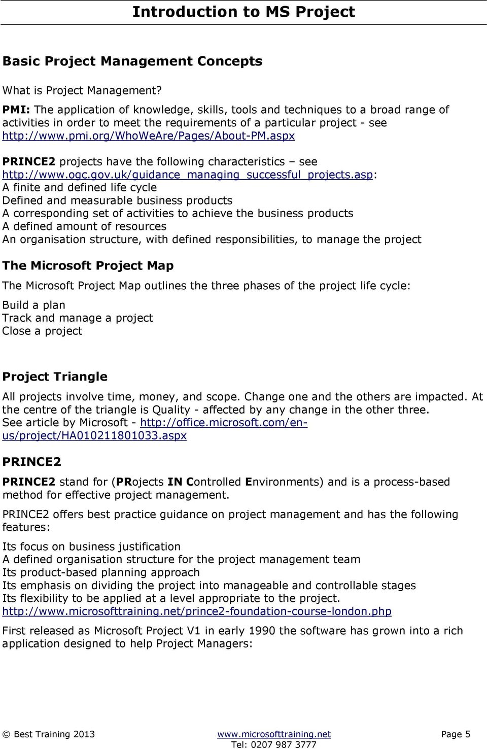 org/whoweare/pages/about-pm.aspx PRINCE2 projects have the following characteristics see http://www.ogc.gov.uk/guidance_managing_successful_projects.
