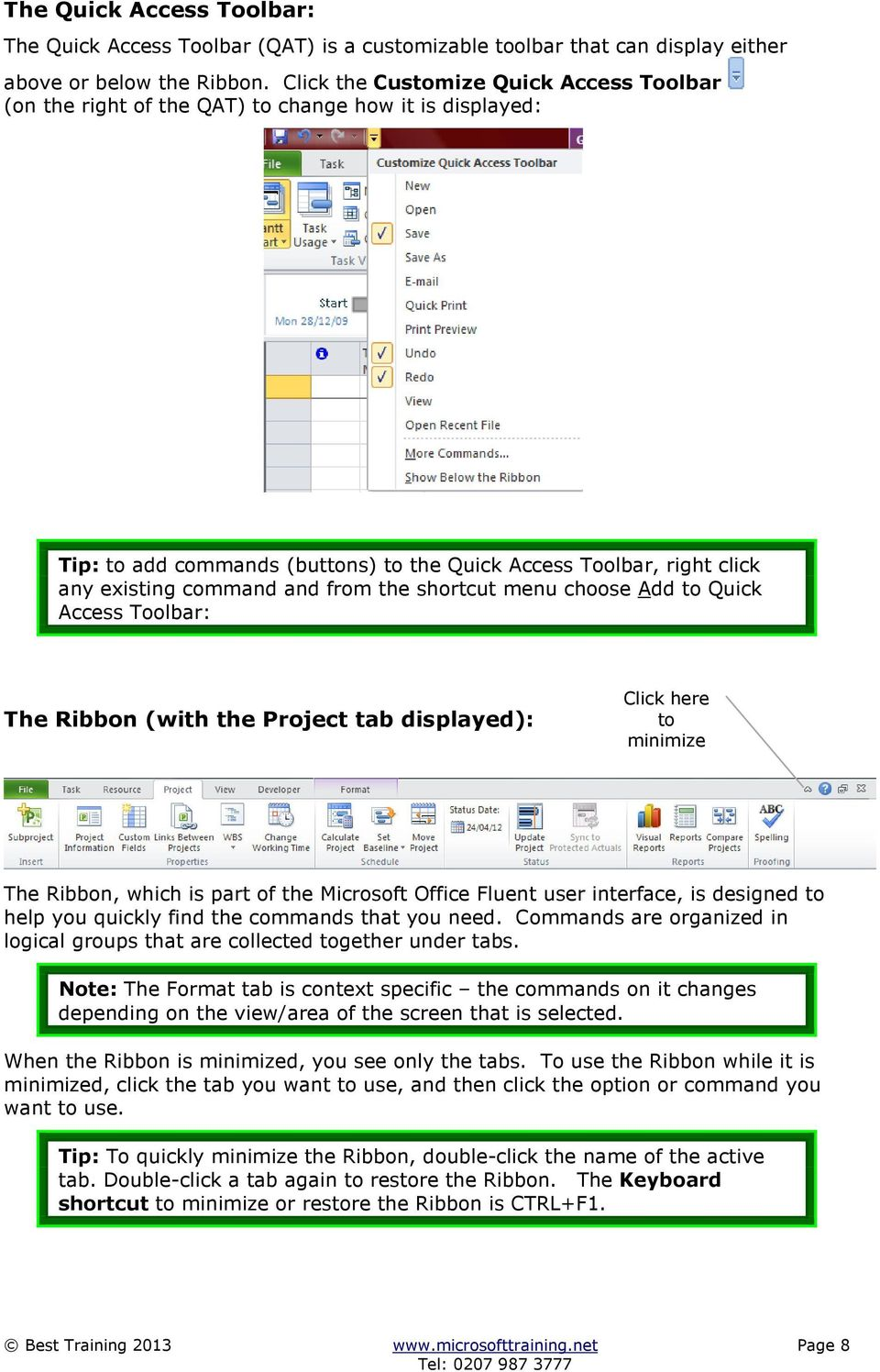 the shortcut menu choose Add to Quick Access Toolbar: The Ribbon (with the Project tab displayed): Click here to minimize The Ribbon, which is part of the Microsoft Office Fluent user interface, is