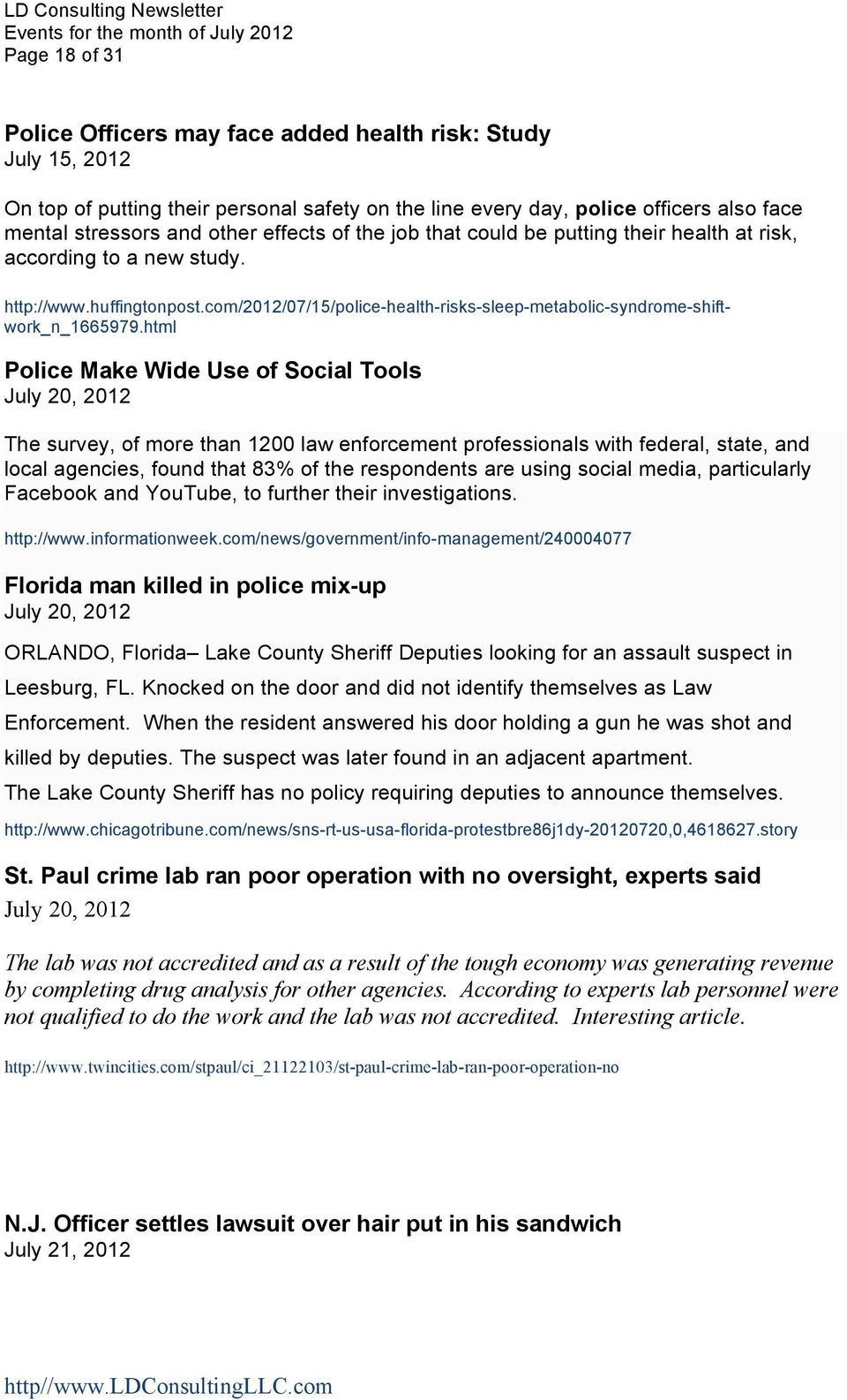 html Police Make Wide Use of Social Tools July 20, 2012 The survey, of more than 1200 law enforcement professionals with federal, state, and local agencies, found that 83% of the respondents are