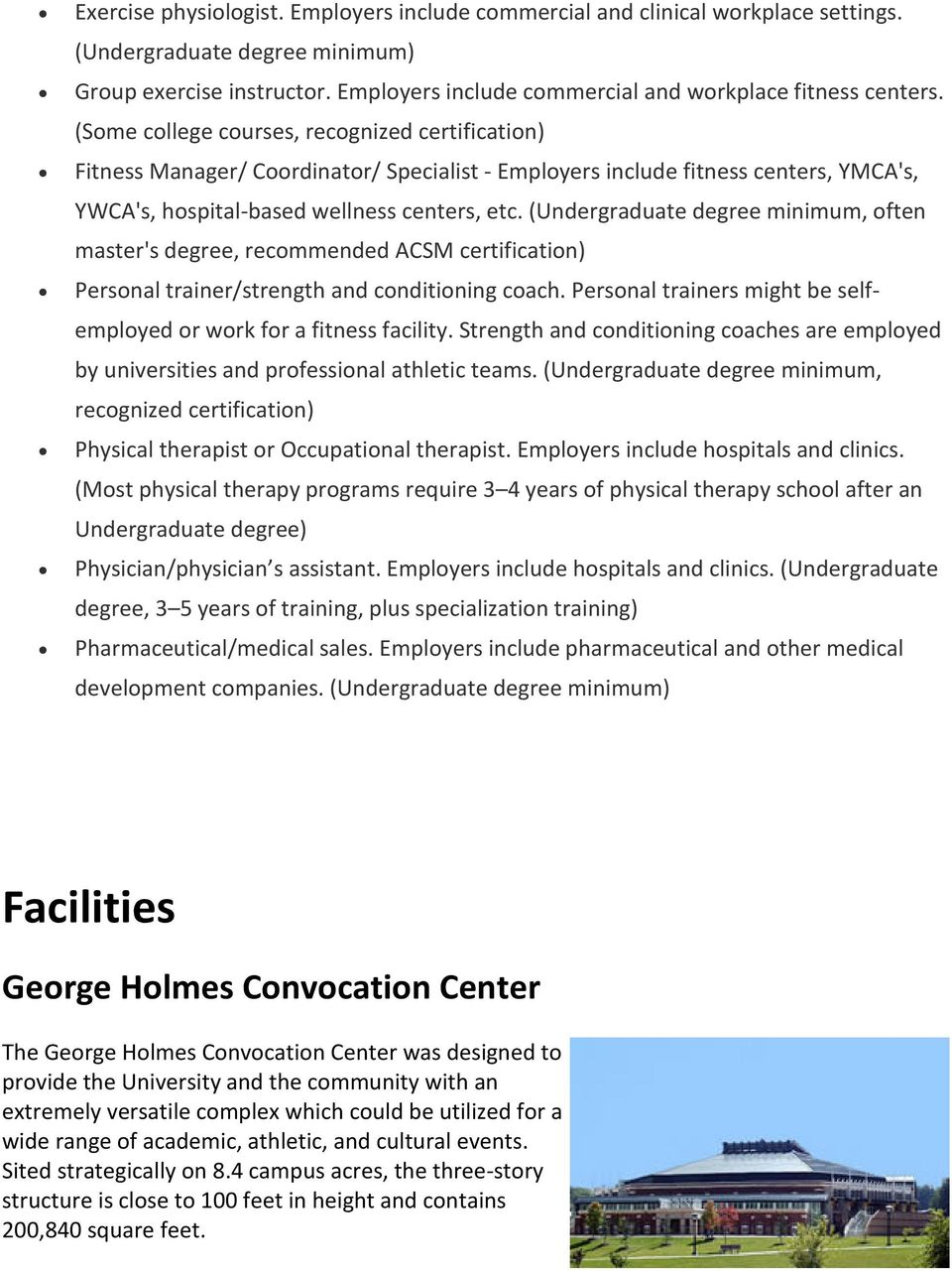 (Some college courses, recognized certification) Fitness Manager/ Coordinator/ Specialist - Employers include fitness centers, YMCA's, YWCA's, hospital-based wellness centers, etc.