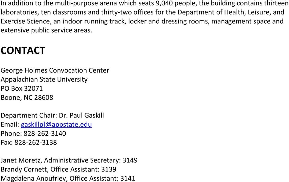 CONTACT George Holmes Convocation Center Appalachian State University PO Box 32071 Boone, NC 28608 Department Chair: Dr. Paul Gaskill Email: gaskillpl@appstate.