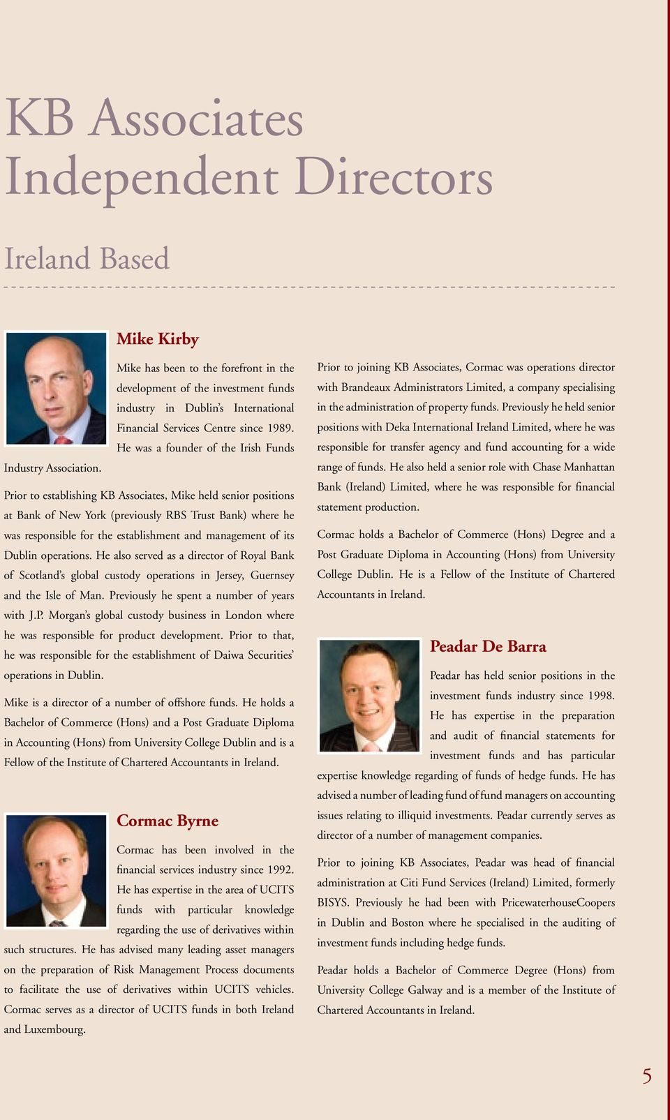 Prior to establishing KB Associates, Mike held senior positions at Bank of New York (previously RBS Trust Bank) where he was responsible for the establishment and management of its Dublin operations.