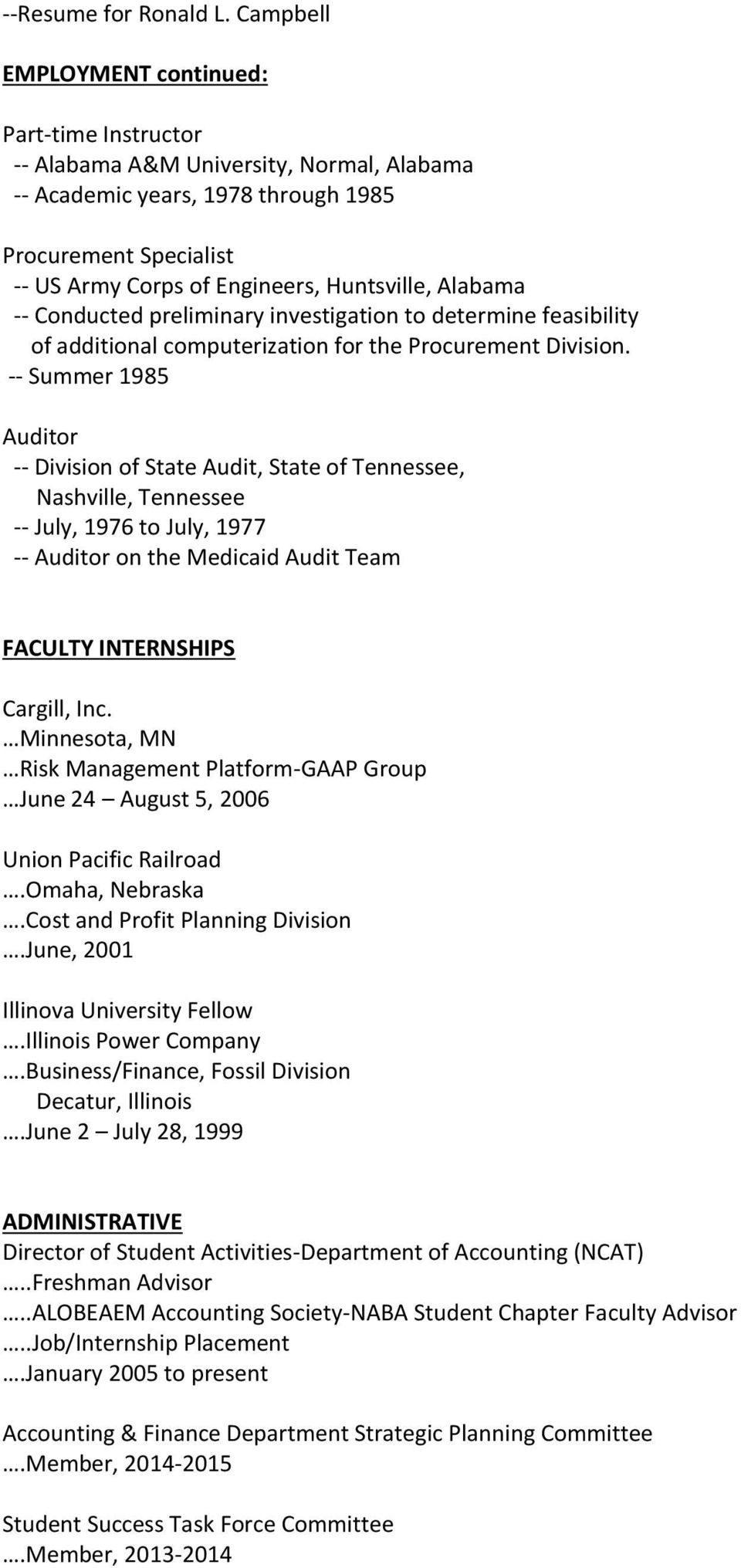 -- Summer 1985 Auditor -- Division of State Audit, State of Tennessee, Nashville, Tennessee -- July, 1976 to July, 1977 -- Auditor on the Medicaid Audit Team FACULTY INTERNSHIPS Cargill, Inc.