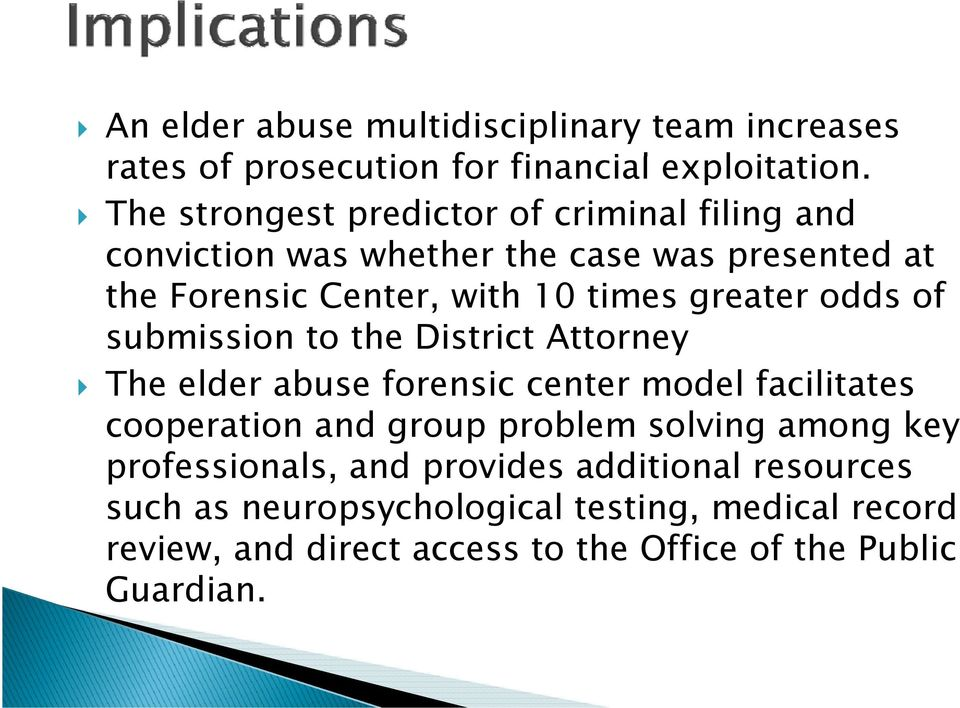 times greater odds of submission to the District Attorney The elder abuse forensic center model facilitates t cooperation and group