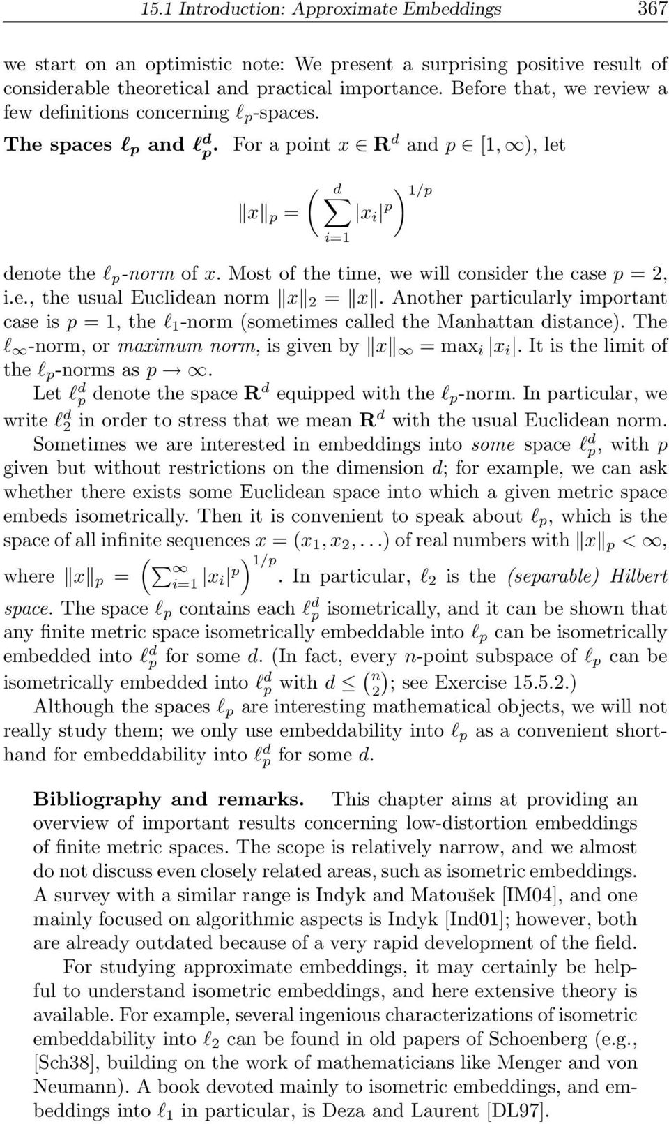 Mostofthetime,wewillconsiderthecasep =2, i.e., the usual Euclidean norm x 2 = x. Anotherparticularlyimportant case is p =1,thel 1 -norm (sometimes called the Manhattan distance).
