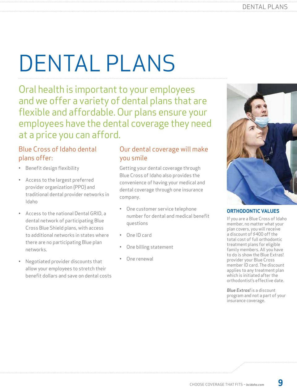 Blue Cross of Idaho dental plans offer: Benefit design flexibility Access to the largest preferred provider organization (PPO) and traditional dental provider networks in Idaho Access to the national