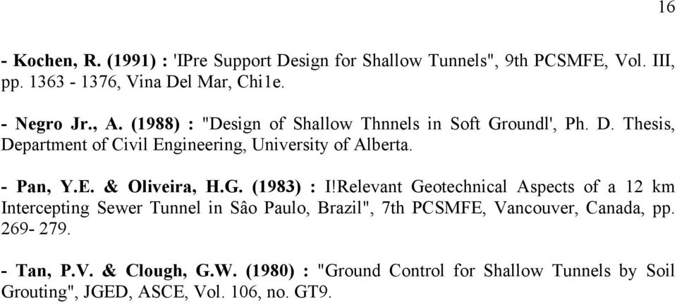 "G. (1983) : I!Relevant Geotechnical Aspects of a 12 km Intercepting Sewer Tunnel in Sâo Paulo, Brazil"", 7th PCSMFE, Vancouver, Canada, pp."