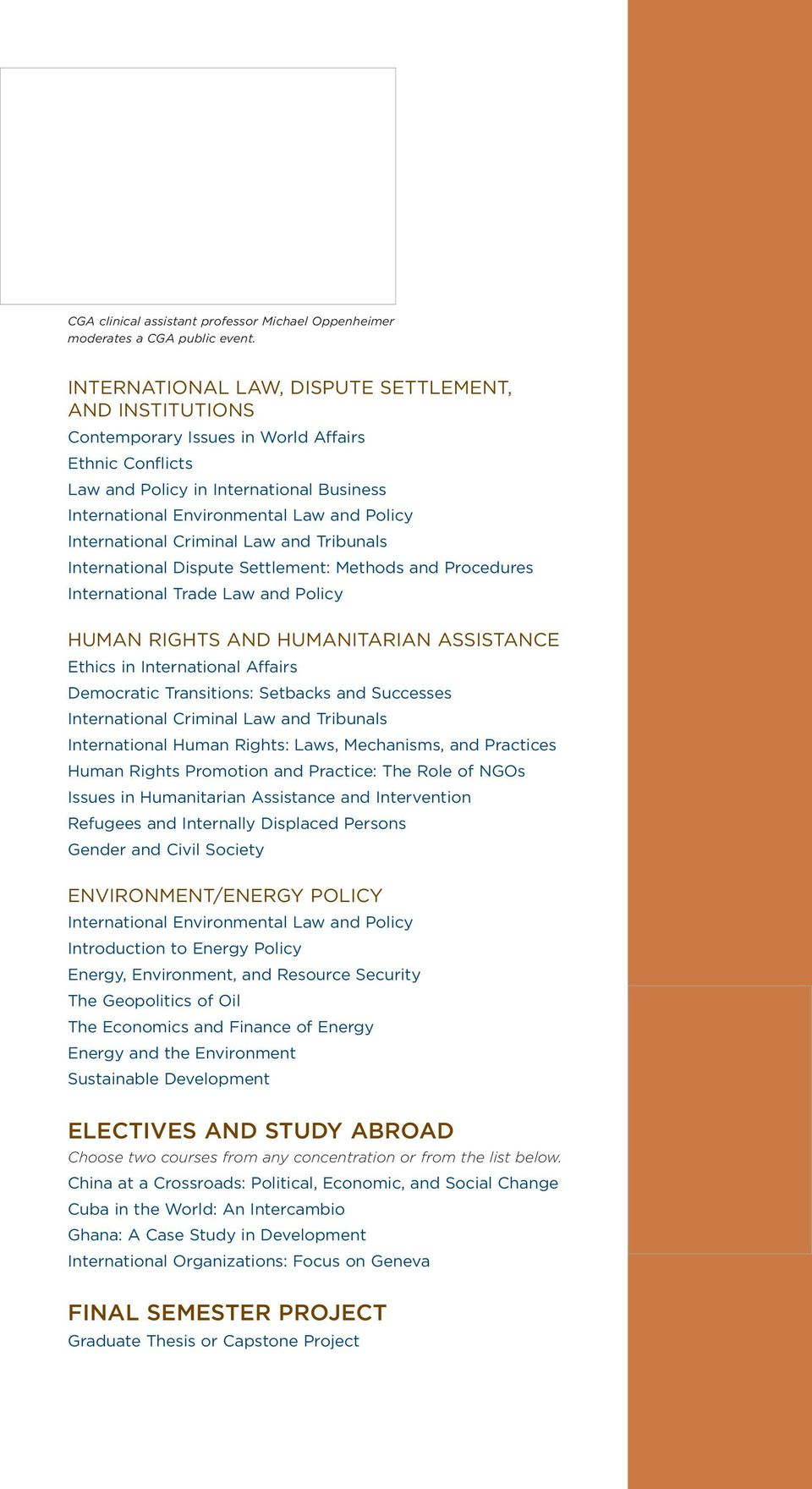 International Criminal Law and Tribunals International Dispute Settlement: Methods and Procedures International Trade Law and Policy HUMAN RIGHTS AND HUMANITARIAN ASSISTANCE Ethics in International
