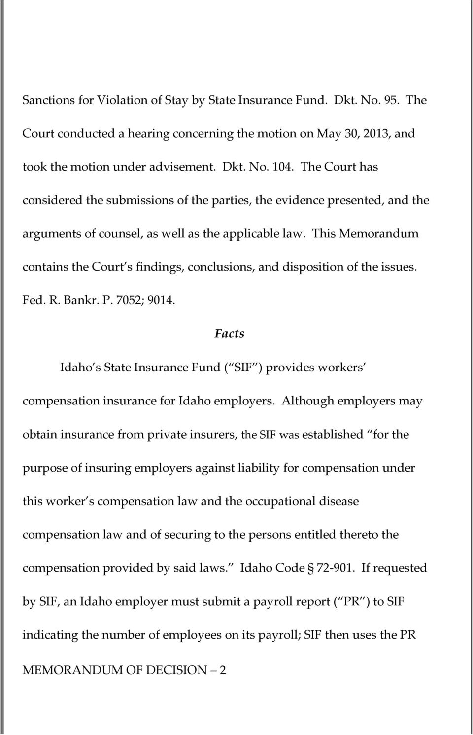 This Memorandum contains the Court s findings, conclusions, and disposition of the issues. Fed. R. Bankr. P. 7052; 9014.