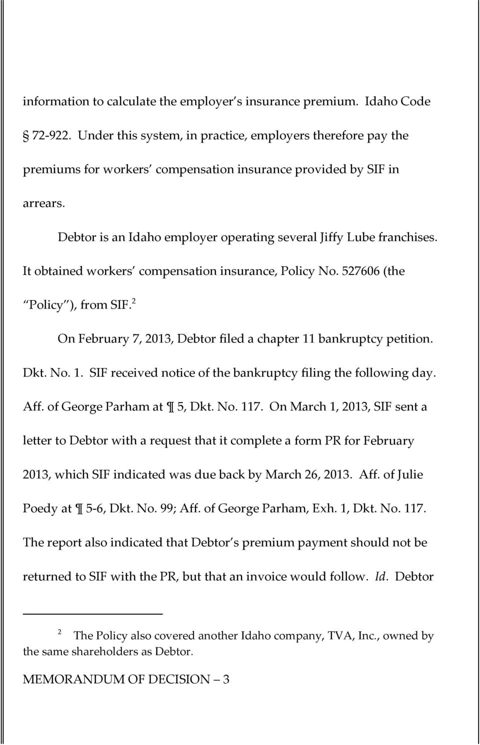 It obtained workers compensation insurance, Policy No. 527606 (the Policy ), from SIF. 2 On February 7, 2013, Debtor filed a chapter 11 bankruptcy petition. Dkt. No. 1. SIF received notice of the bankruptcy filing the following day.
