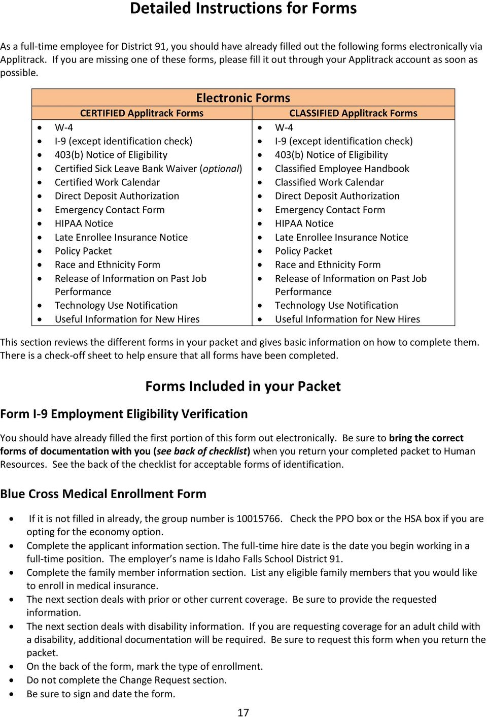 Electronic Forms CERTIFIED Applitrack Forms W-4 I-9 (except identification check) 403(b) Notice of Eligibility Certified Sick Leave Bank Waiver (optional) Certified Work Calendar Direct Deposit