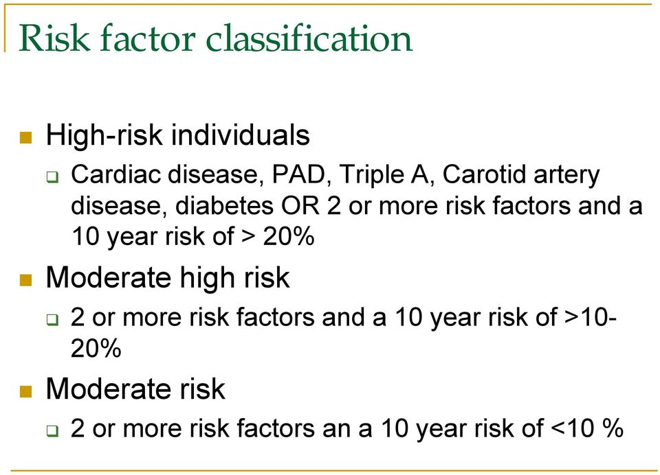 year risk of > 20% Moderate high risk q 2 or more risk factors and a 10 year