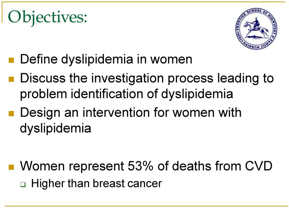 dyslipidemia Design an intervention for women with