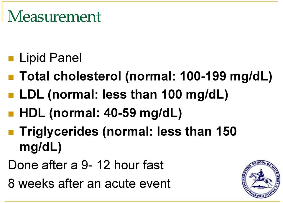 (normal: 40-59 mg/dl) Triglycerides (normal: less than