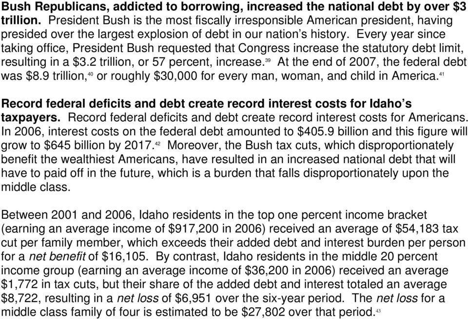Every year since taking office, President Bush requested that Congress increase the statutory debt limit, resulting in a $3.2 trillion, or 57 percent, increase.
