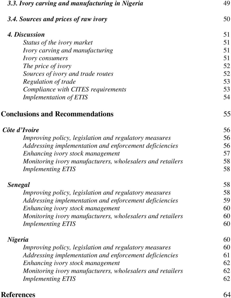 requirements 53 Implementation of ETIS 54 Conclusions and Recommendations 55 Côte d Ivoire 56 Improving policy, legislation and regulatory measures 56 Addressing implementation and enforcement