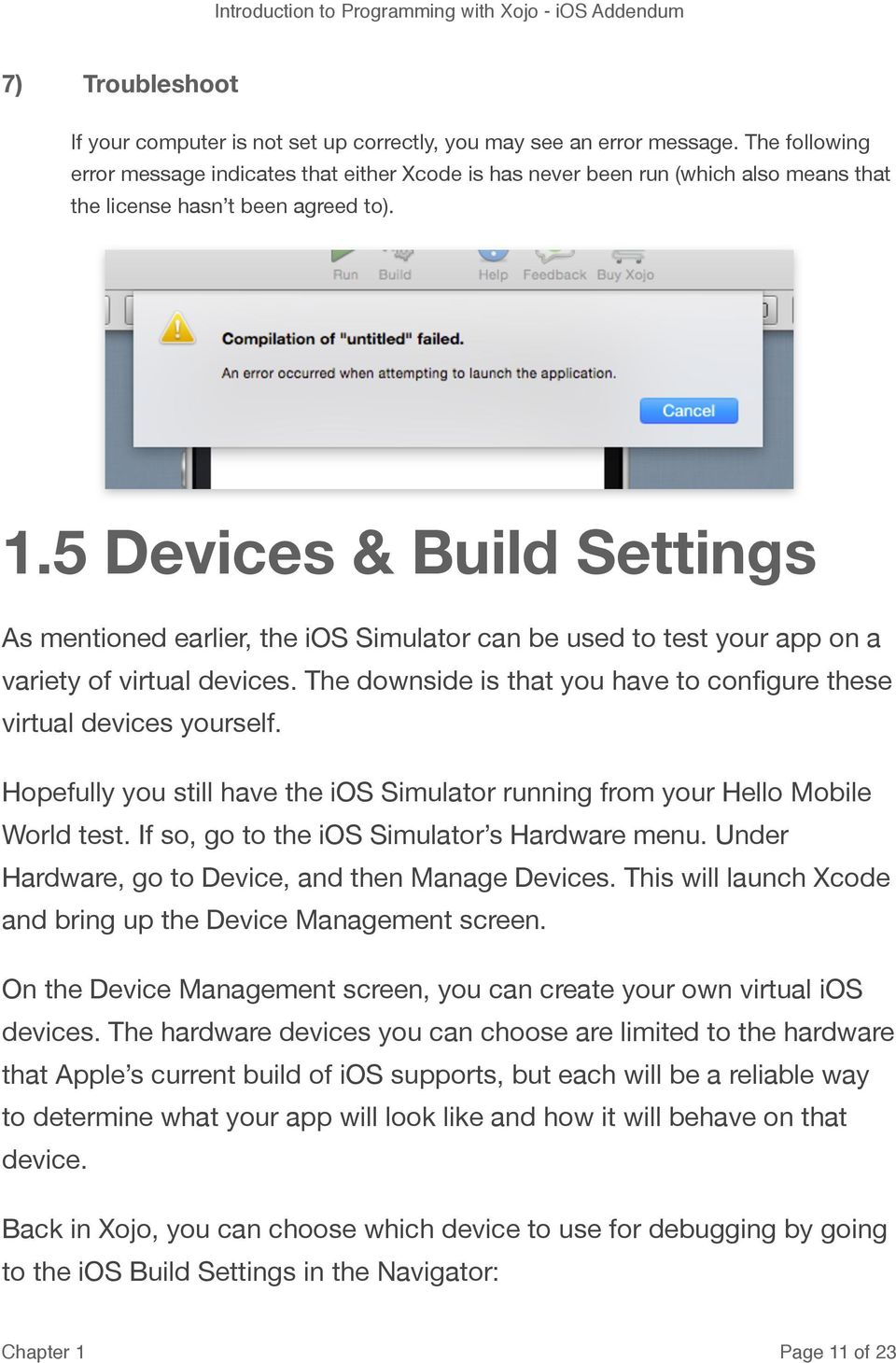 5 Devices & Build Settings As mentioned earlier, the ios Simulator can be used to test your app on a variety of virtual devices.