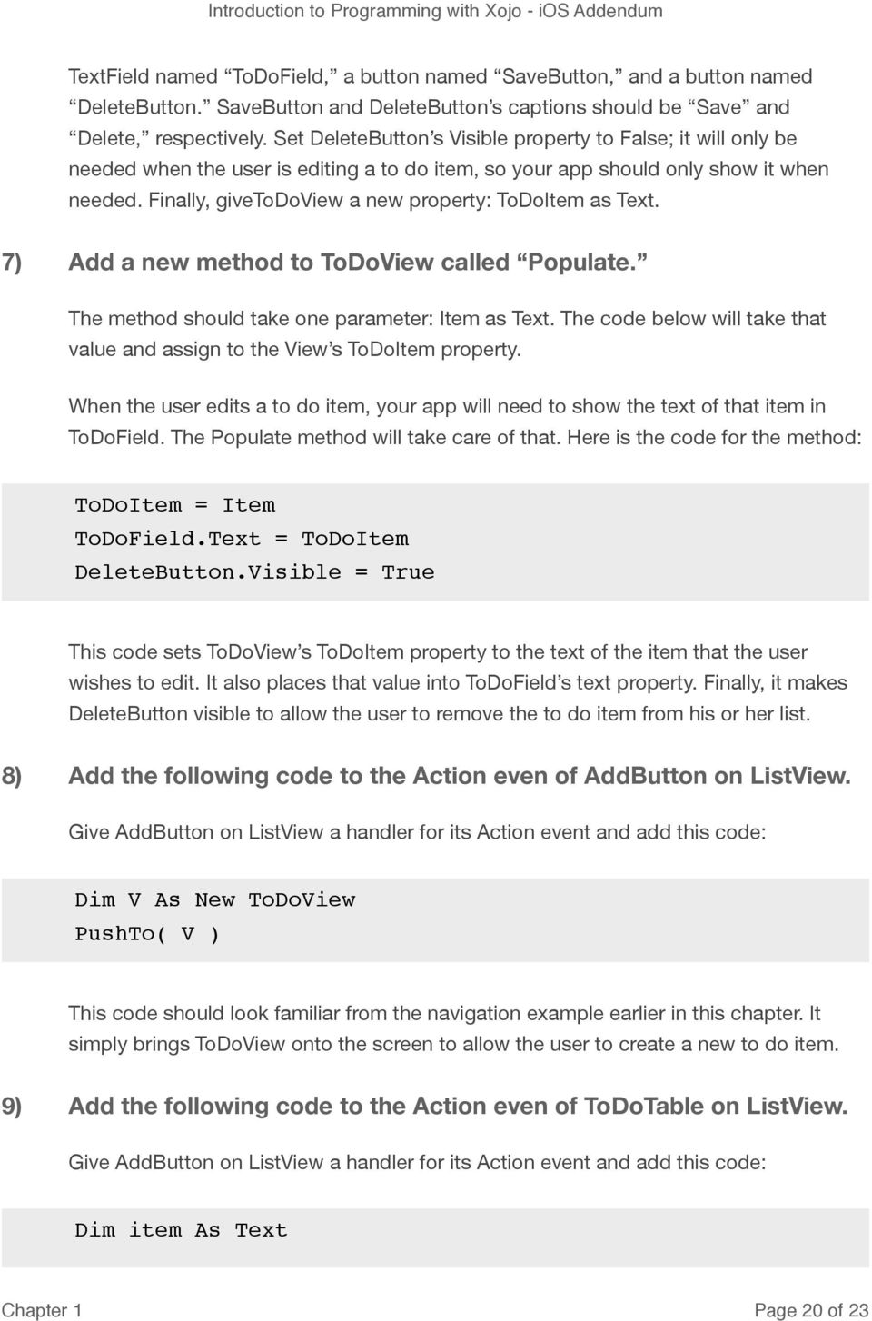 Finally, givetodoview a new property: ToDoItem as Text. 7) Add a new method to ToDoView called Populate. The method should take one parameter: Item as Text.