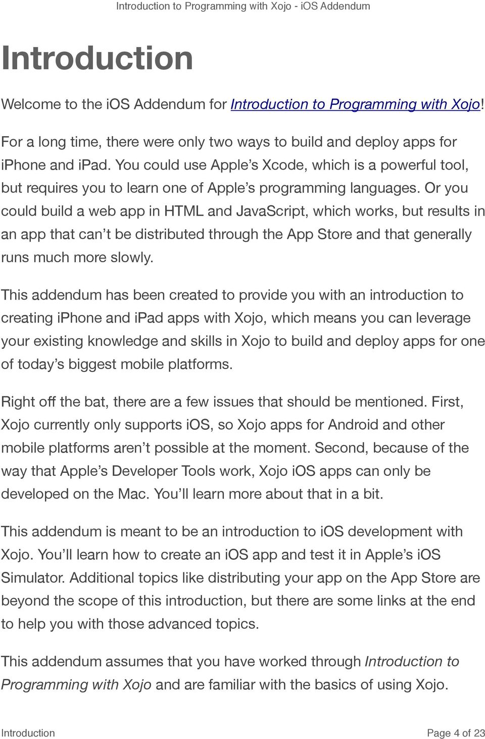 Or you could build a web app in HTML and JavaScript, which works, but results in an app that can t be distributed through the App Store and that generally runs much more slowly.