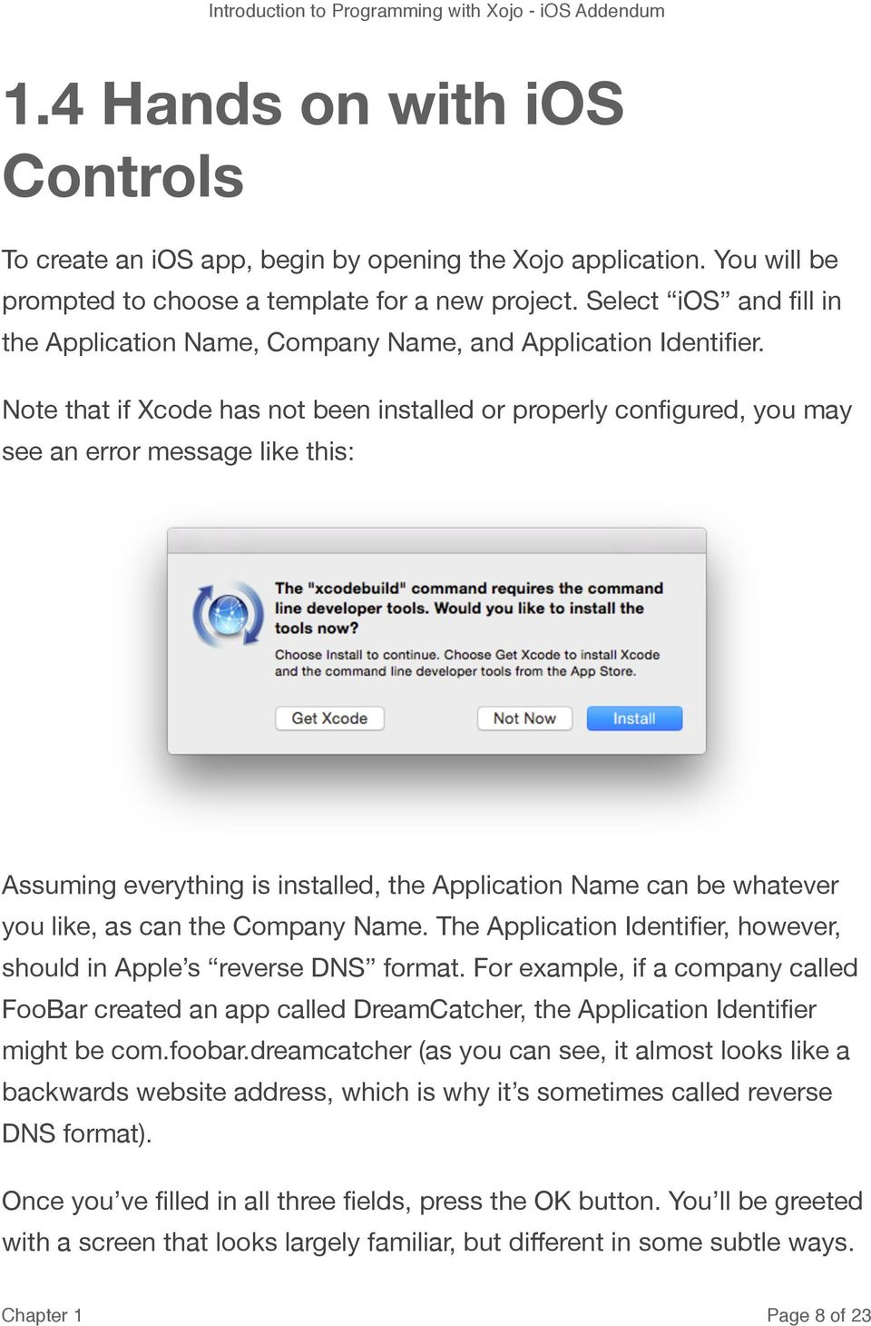 Note that if Xcode has not been installed or properly configured, you may see an error message like this: Assuming everything is installed, the Application Name can be whatever you like, as can the