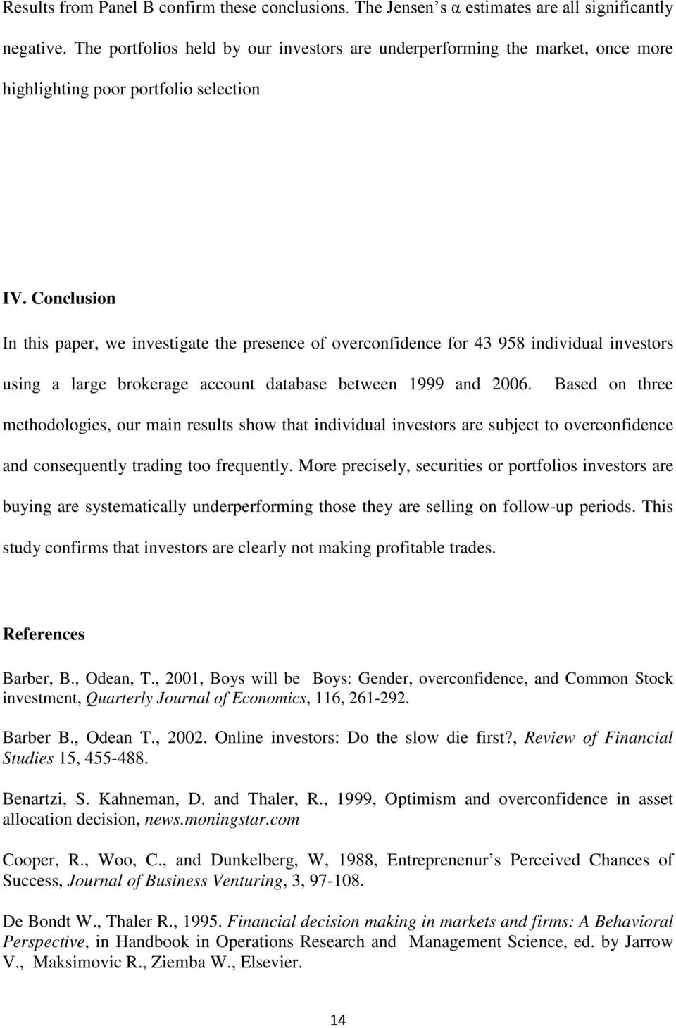 Conclusion In this paper, we investigate the presence of overconfidence for 43 958 individual investors using a large brokerage account database between 1999 and 2006.