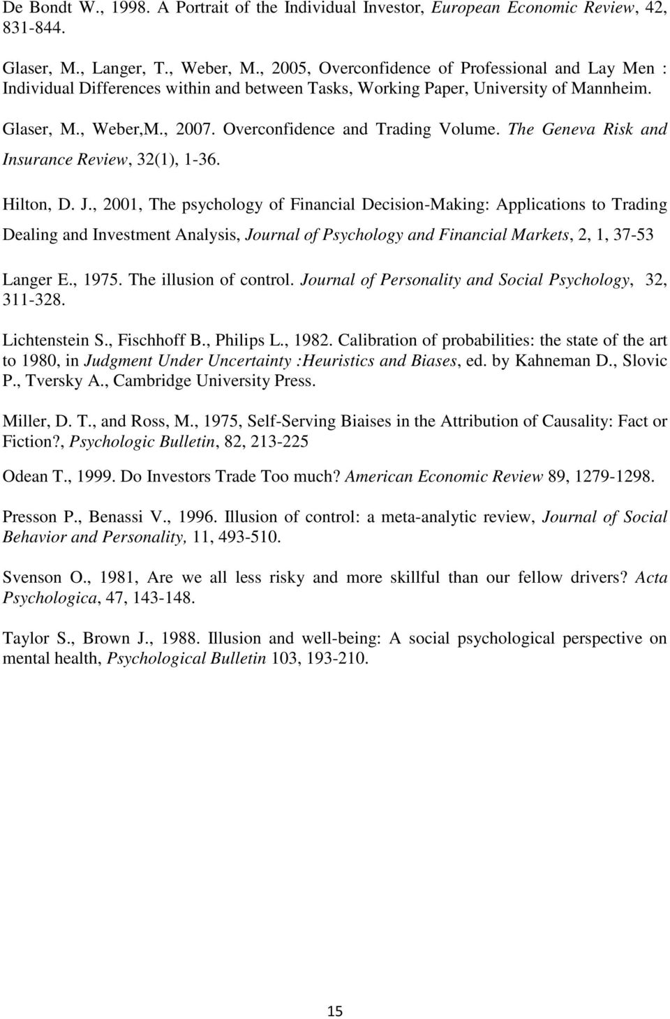Overconfidence and Trading Volume. The Geneva Risk and Insurance Review, 32(1), 1-36. Hilton, D. J.