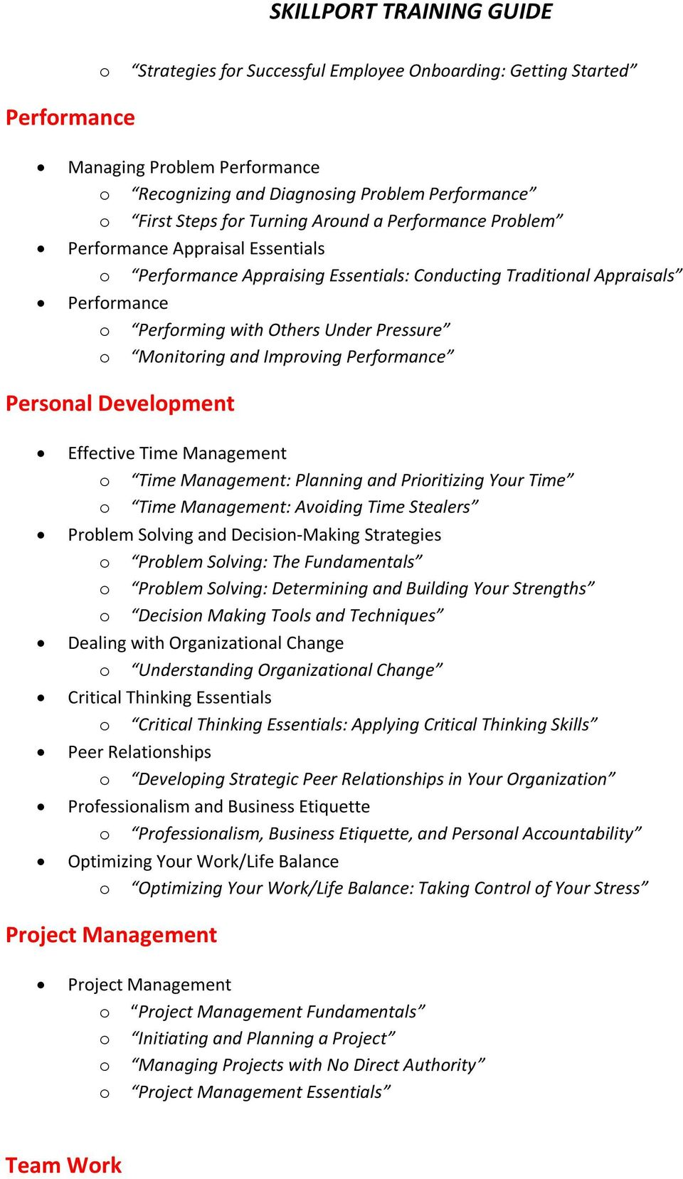 Improving Performance Personal Development Effective Time Management o Time Management: Planning and Prioritizing Your Time o Time Management: Avoiding Time Stealers Problem Solving and
