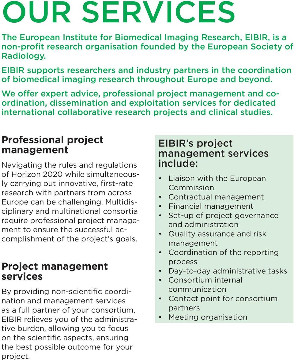 We offer expert advice, professional project management and coordination, dissemination and exploitation services for dedicated international collaborative research projects and clinical studies.