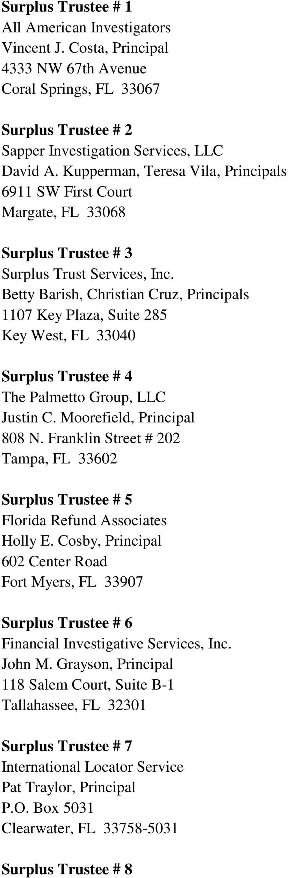 Surplus Trustee # 4 The Palmetto Group, LLC Justin C. Moorefield, Principal 808 N. Franklin Street # 202 Tampa, FL 33602 Surplus Trustee # 5 Florida Refund Associates Holly E.
