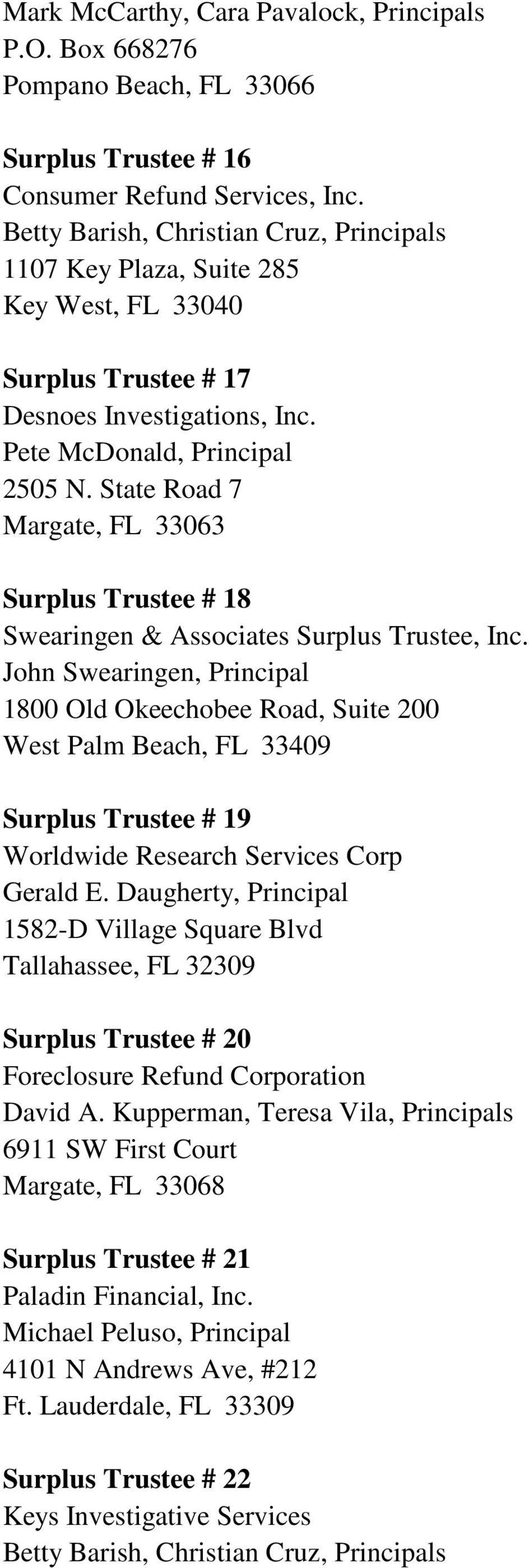 John Swearingen, Principal 1800 Old Okeechobee Road, Suite 200 West Palm Beach, FL 33409 Surplus Trustee # 19 Worldwide Research Services Corp Gerald E.