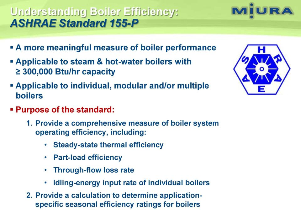 Provide a comprehensive measure of boiler system operating efficiency, including: Steady-state thermal efficiency Part-load efficiency
