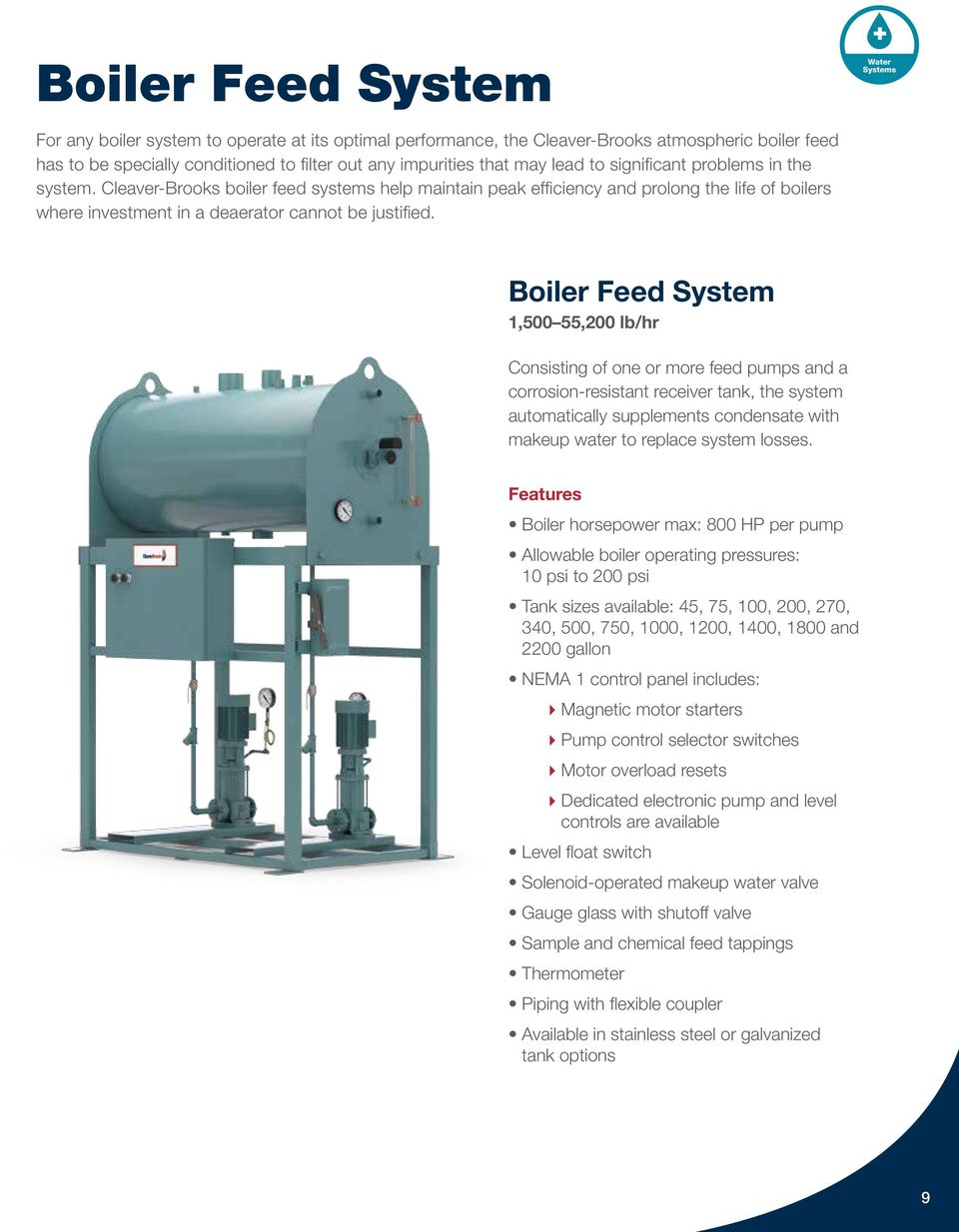 Cleaver-Brooks boiler feed systems help maintain peak efficiency and prolong the life of boilers where investment in a deaerator cannot be justified.