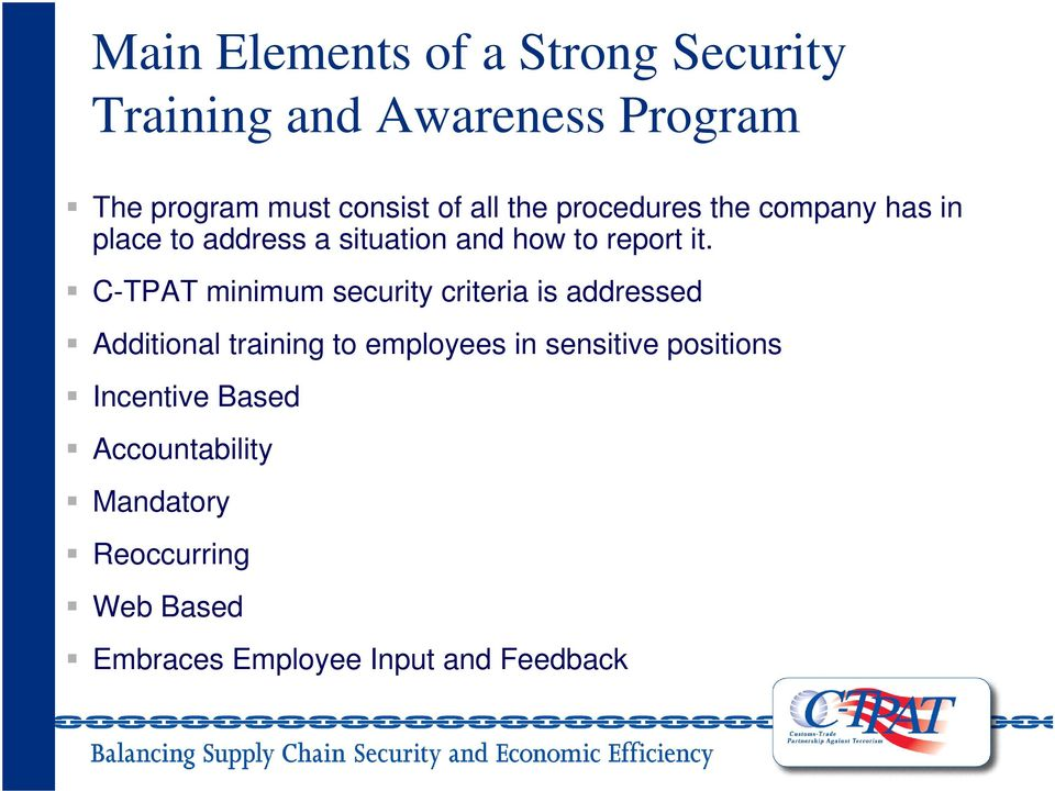 C-TPAT minimum security criteria is addressed Additional training to employees in sensitive
