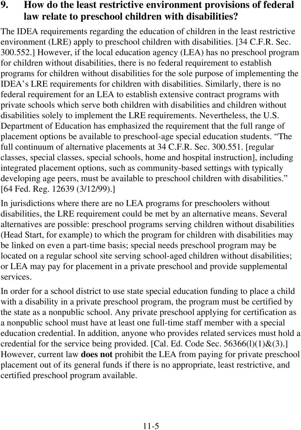 ] However, if the local education agency (LEA) has no preschool program for children without disabilities, there is no federal requirement to establish programs for children without disabilities for