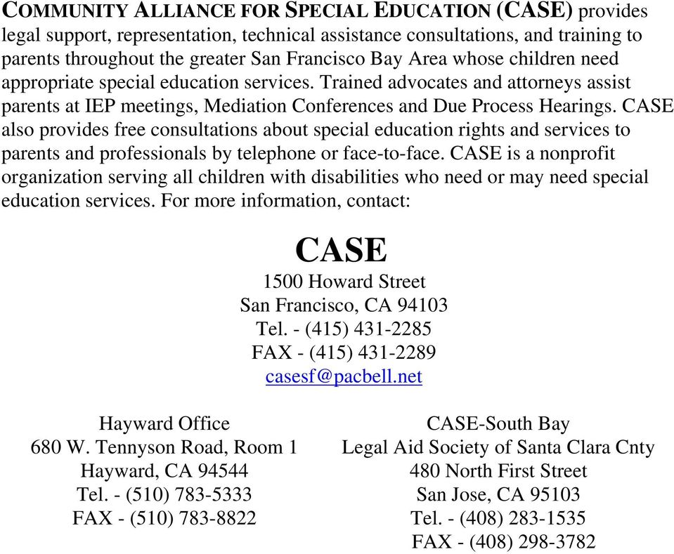 CASE also provides free consultations about special education rights and services to parents and professionals by telephone or face-to-face.