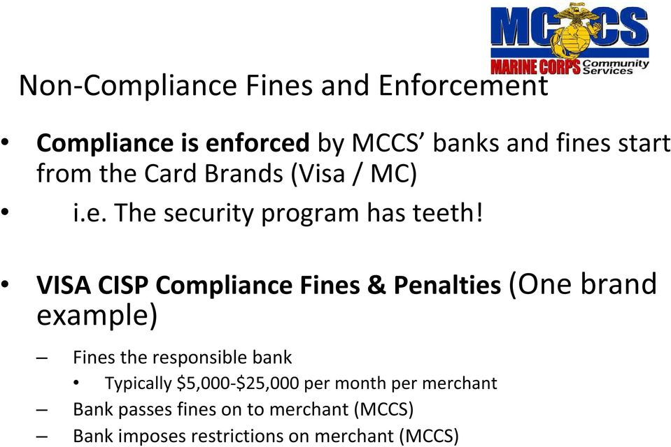 VISA CISP Compliance Fines & Penalties (One brand example) Fines the responsible bank