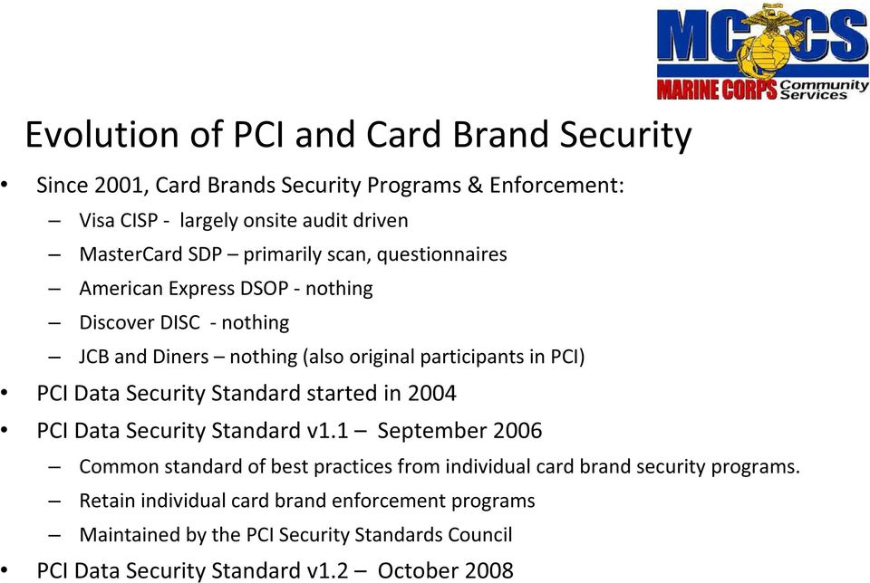 Security Standard started in 2004 PCI Data Security Standard v1.