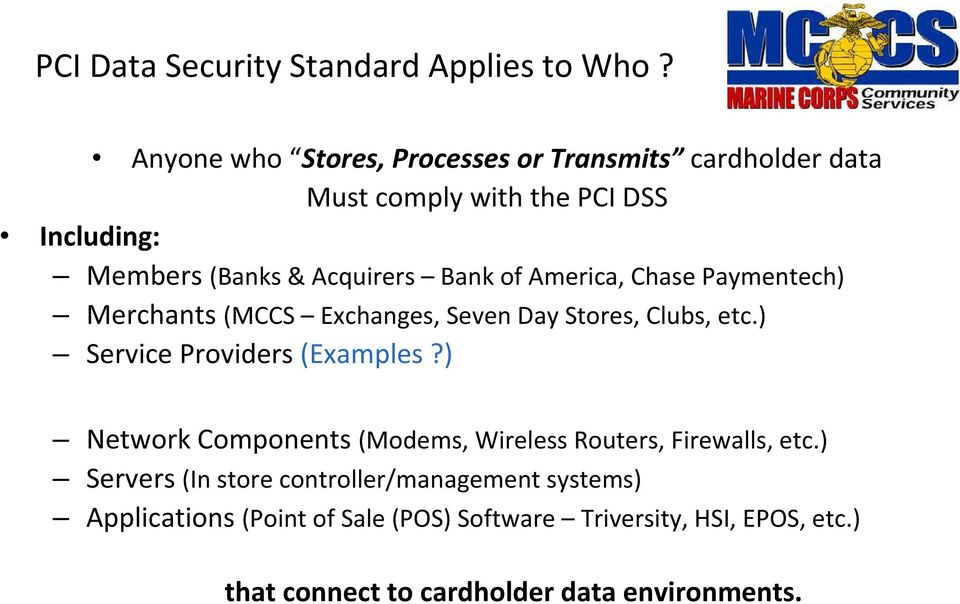of America, Chase Paymentech) Merchants (MCCS Exchanges, Seven Day Stores, Clubs, etc.) Service Providers (Examples?