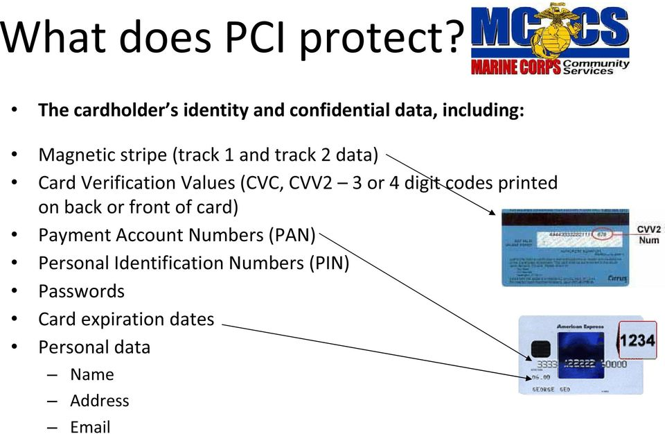 data) Card Verification Values (CVC, CVV2 3 or 4 digit codes printed on back or front of card)