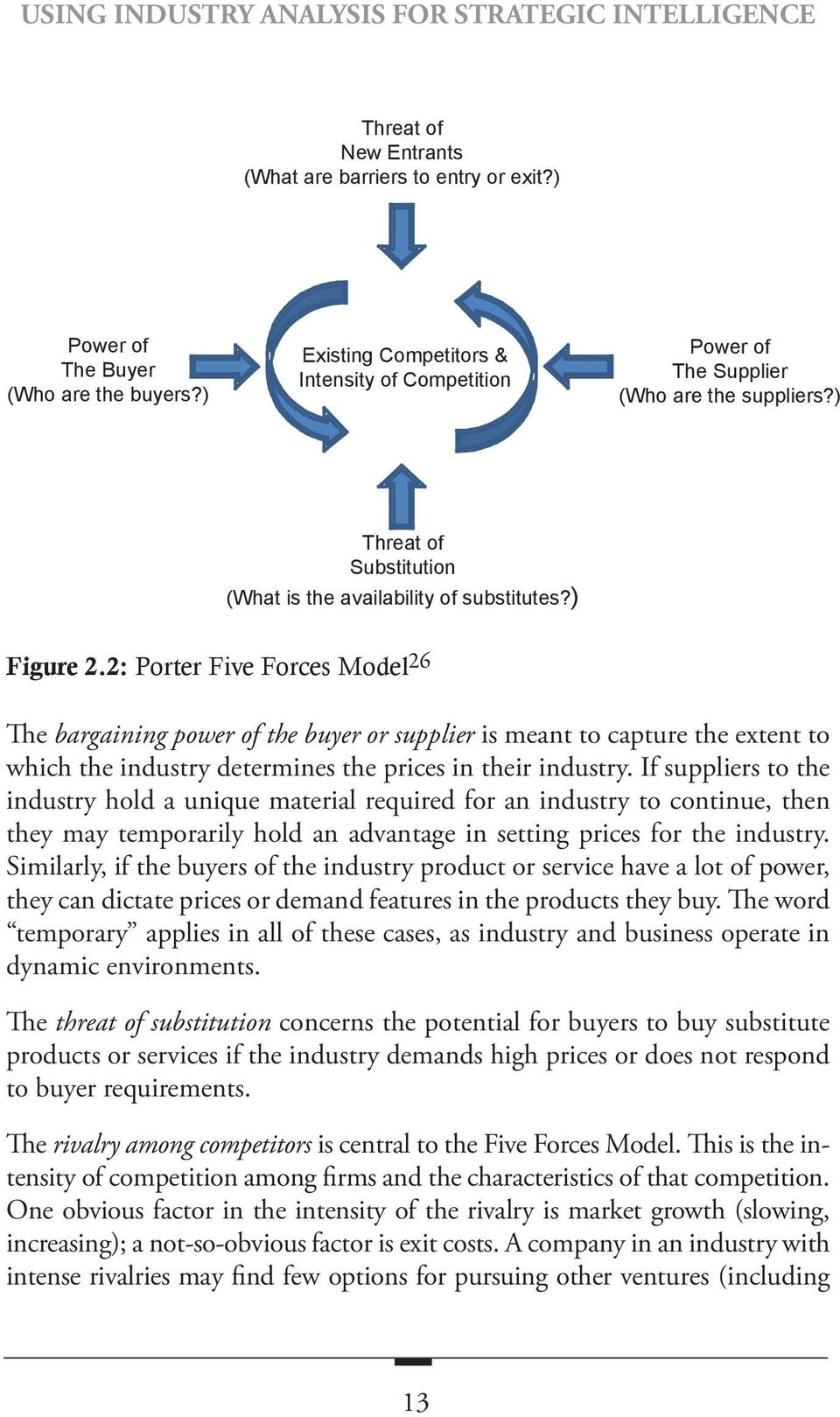 2: Porter Five Forces Model 26 The bargaining power of the buyer or supplier is meant to capture the extent to which the industry determines the prices in their industry.