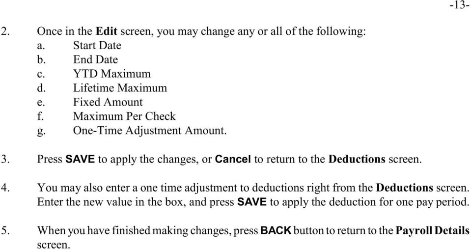 Press SAVE to apply the changes, or Cancel to return to the Deductions screen. 4.