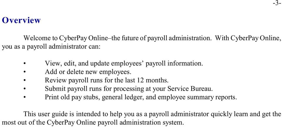 Add or delete new employees. Review payroll runs for the last 12 months. Submit payroll runs for processing at your Service Bureau.