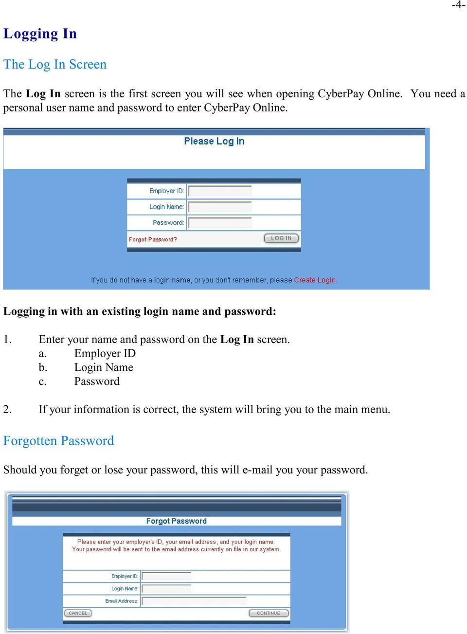 Enter your name and password on the Log In screen. a. Employer ID b. Login Name c. Password 2.